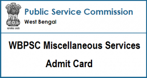 WBPSC Miscellaneous Services Admit Card 2018 | Check Prelims Exam Date, Call Letter @pscwbonline.gov.in