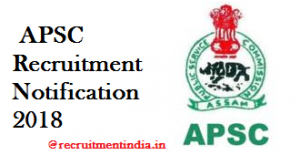 APSC Recruitment Notification 2018