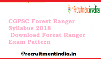 CGPSC Forest Ranger Syllabus 2018 | Download Forest Ranger Exam Pattern @ www.psc.cg.gov.in