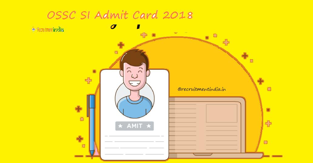 OSSC SI Admit Card 2018