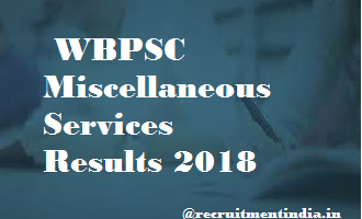 WBPSC Miscellaneous Services Results 2018 | Check Answer Keys & Merit List &Scorecards @ pscwbonline.gov.in