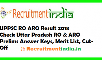 UPPSC RO ARO Result 2018 | Check Uttar Pradesh RO & ARO Prelims Answer Keys, Merit List, Cut-Off