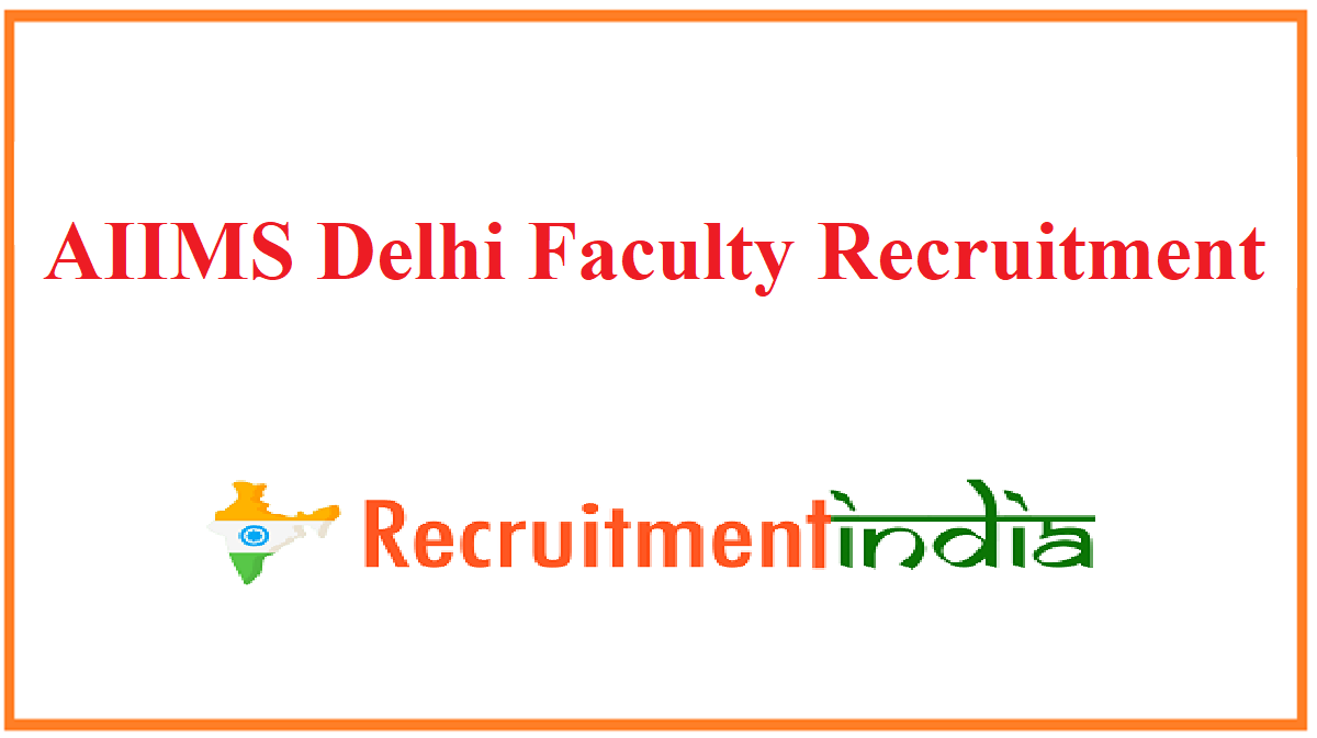 AIIMS Delhi Faculty Recruitment