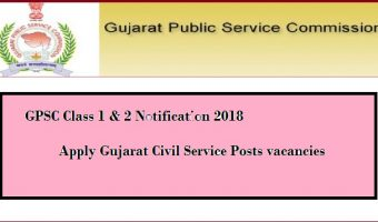 GPSC Class 1 & 2 Notification 2018   Apply Online Gujarat Administrative Service (Class I), Gujarat Civil Service & Gujarat Municipal Chief Officer Service (Class I & II) Posts @ www.gpsc.gujarat.gov.in