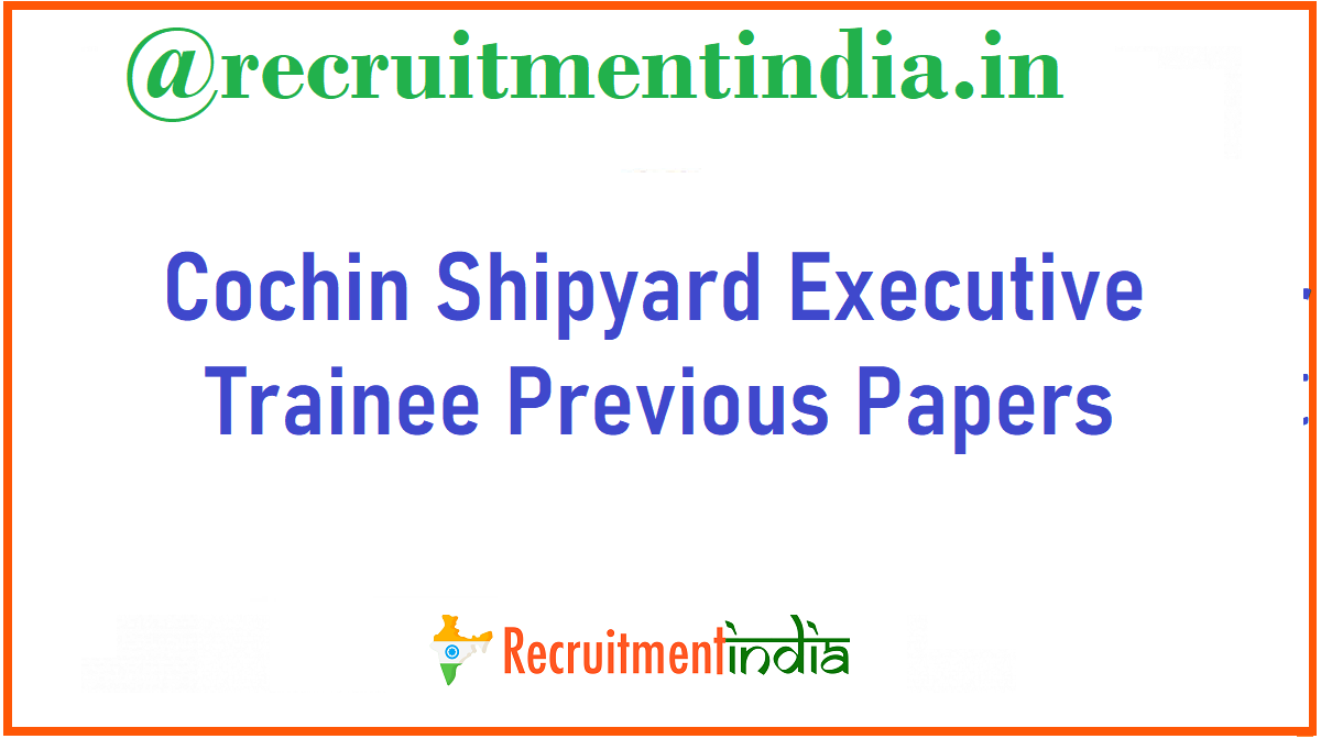 Cochin Shipyard Executive Trainee Previous Papers