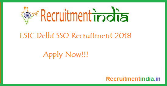 ESIC Delhi SSO Recruitment 2018