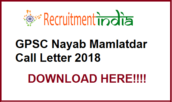 GPSC Nayab Mamlatdar Call Letter 2018-19 | Mains Exam Date Out