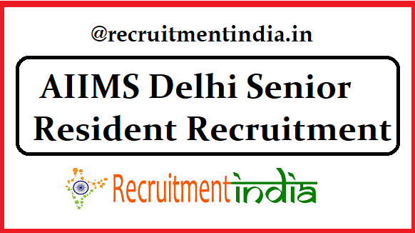 AIIMS Delhi Senior Resident Recruitment