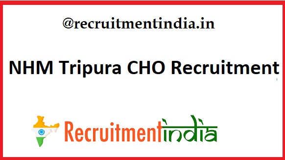 NHM Tripura CHO Recruitment