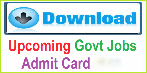 Admit Cards for all Government Jobs – Released & Upcoming Admit
