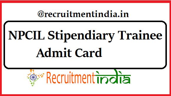 NPCIL Stipendiary Trainee Admit Card