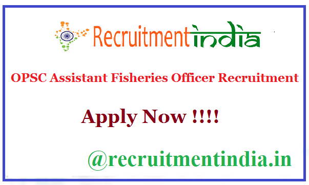 OPSC Assistant Fisheries Officer Recruitment