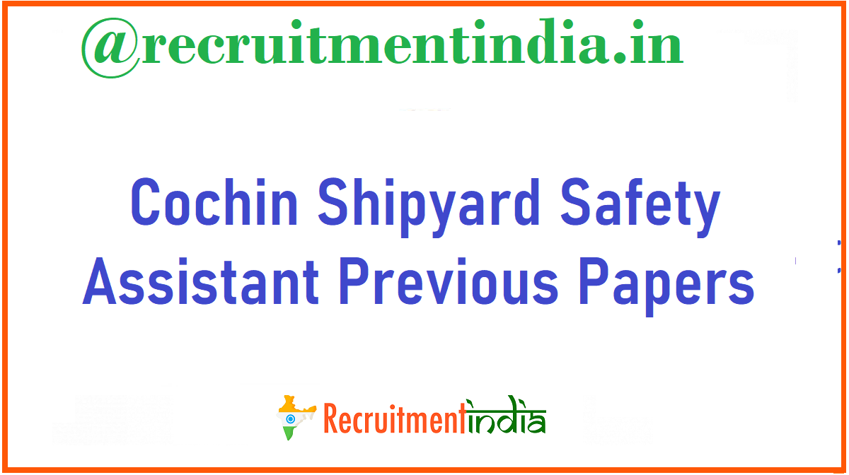 Cochin Shipyard Safety Assistant Previous Papers
