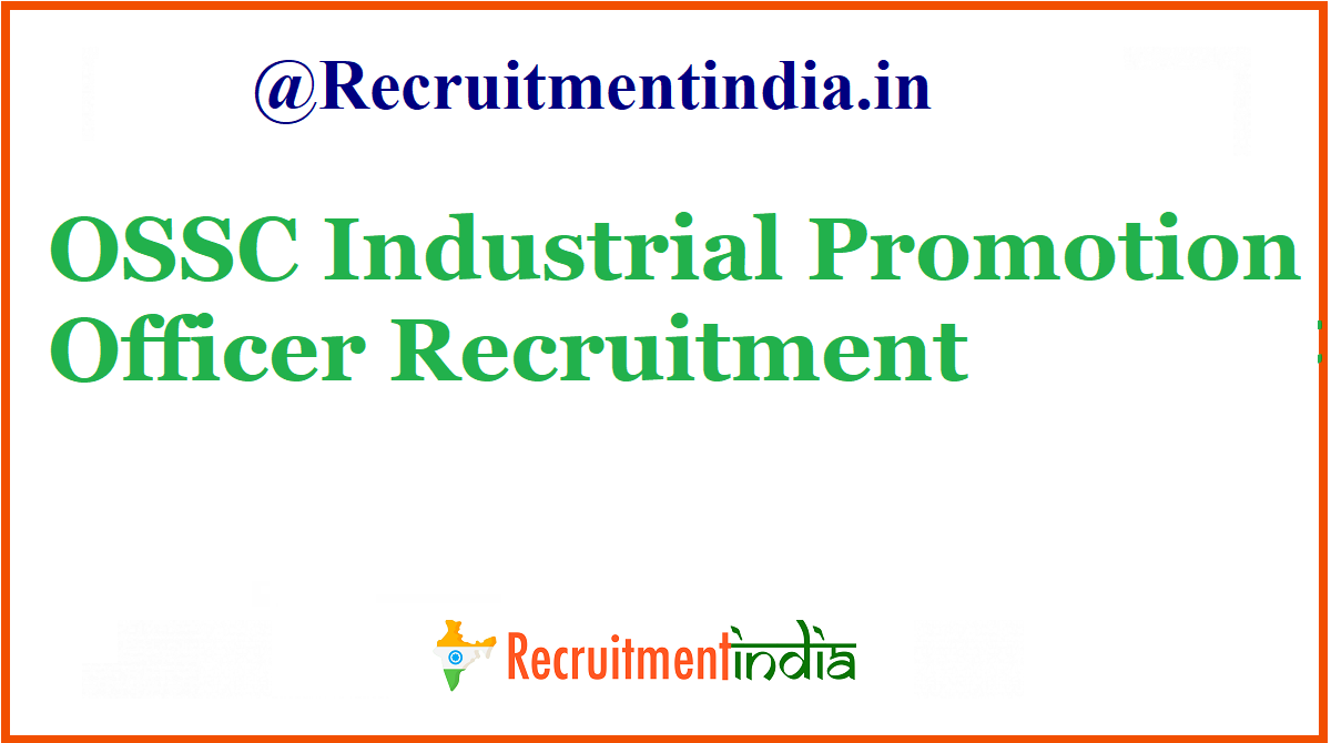 OSSC Industrial Promotion Officer Recruitment