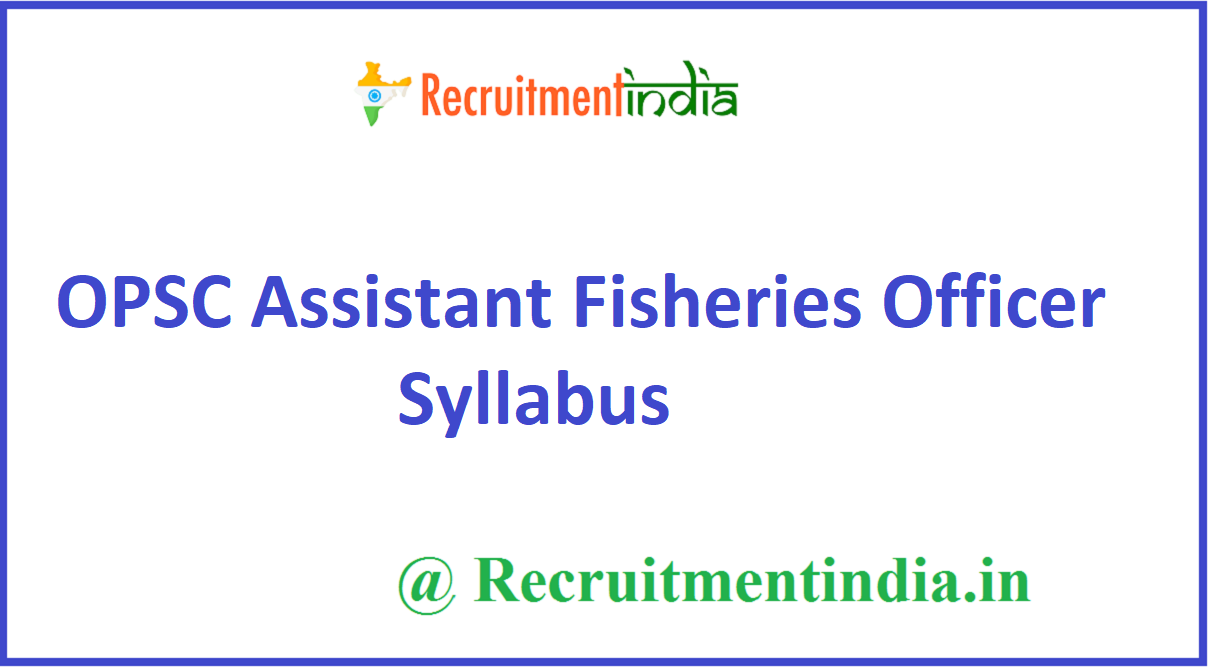 OPSC Assistant Fisheries Officer Syllabus