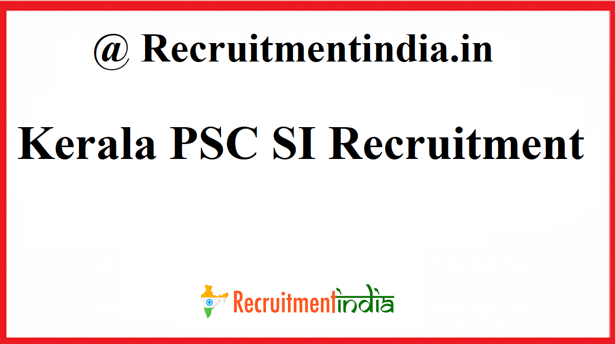 Kerala PSC SI Recruitment