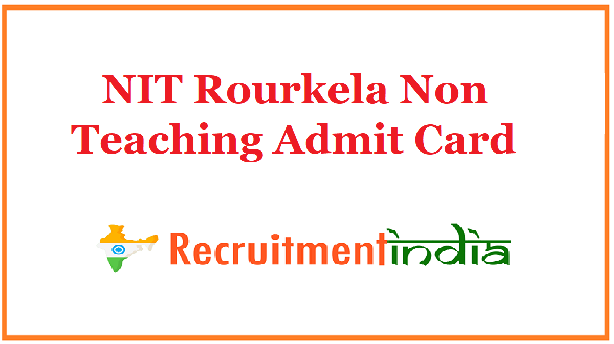 NIT Rourkela Non Teaching Admit Card