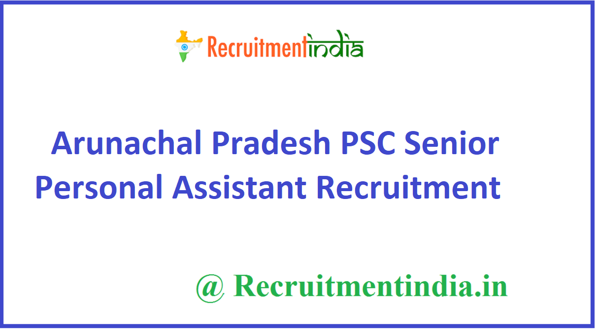 Arunachal Pradesh PSC Senior Personal Assistant Recruitment