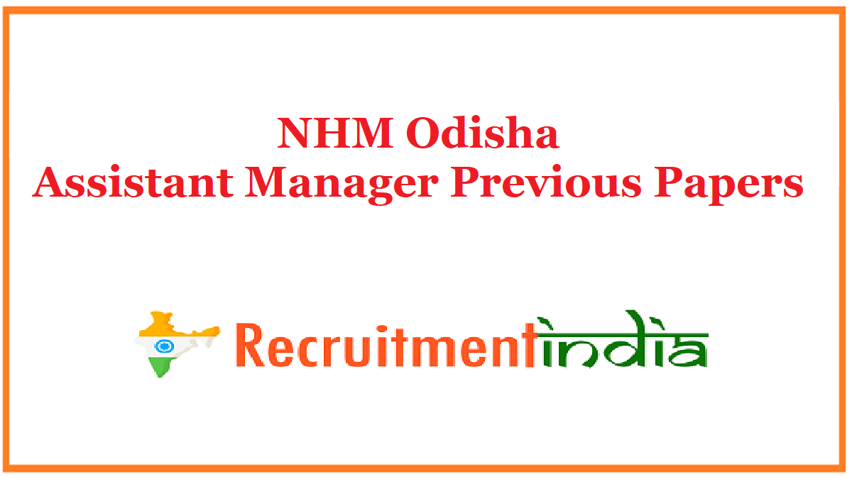 NHM Odisha Assistant Manager Previous Papers