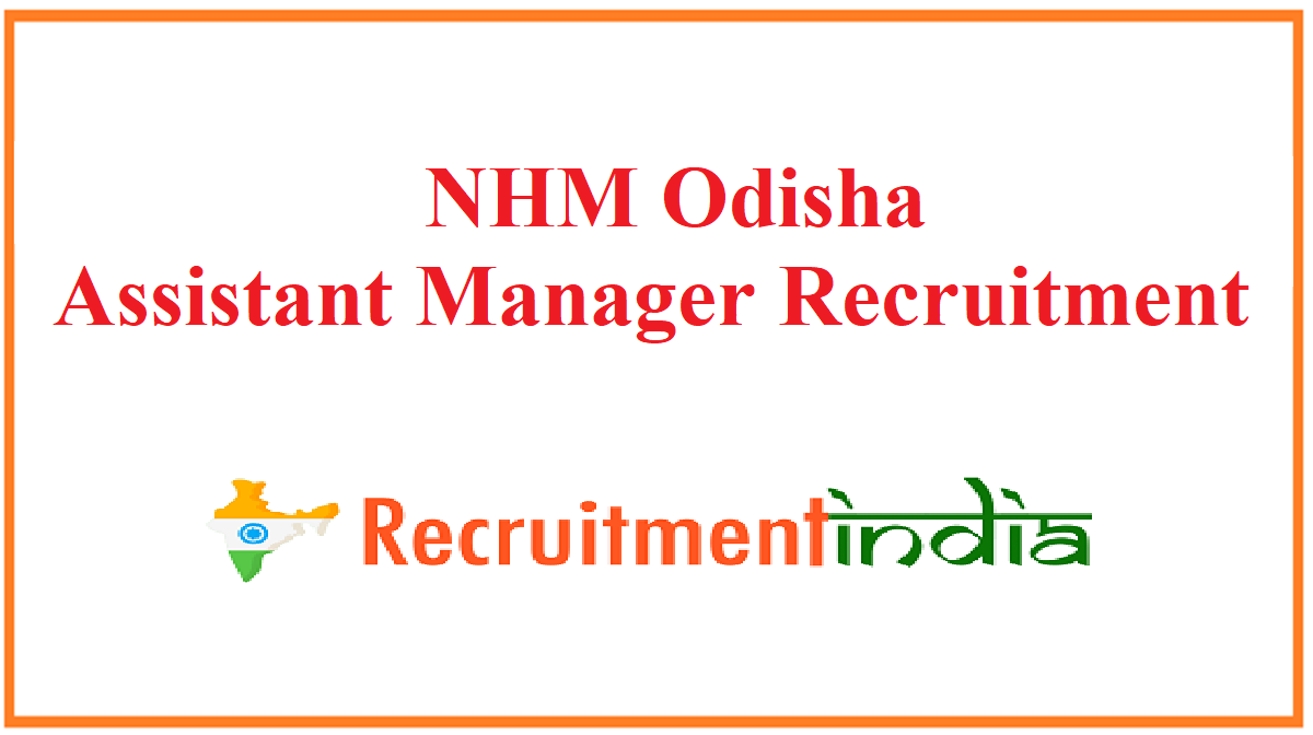 NHM Odisha Assistant Manager Recruitment