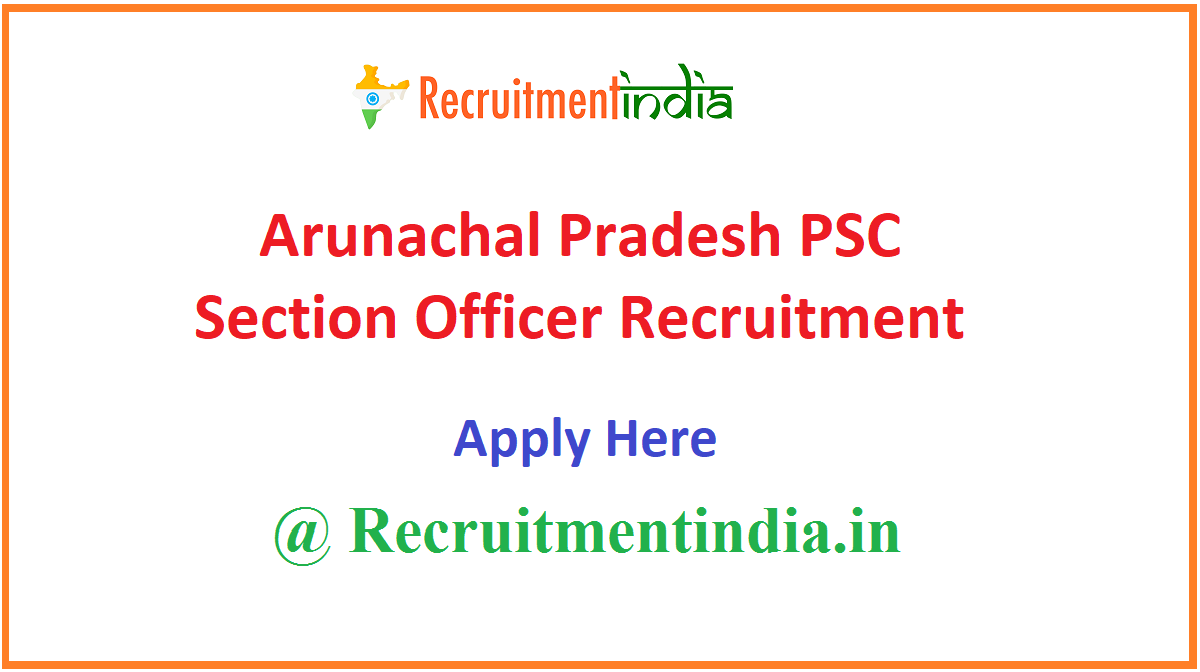 Arunachal Pradesh PSC Section Officer Recruitment