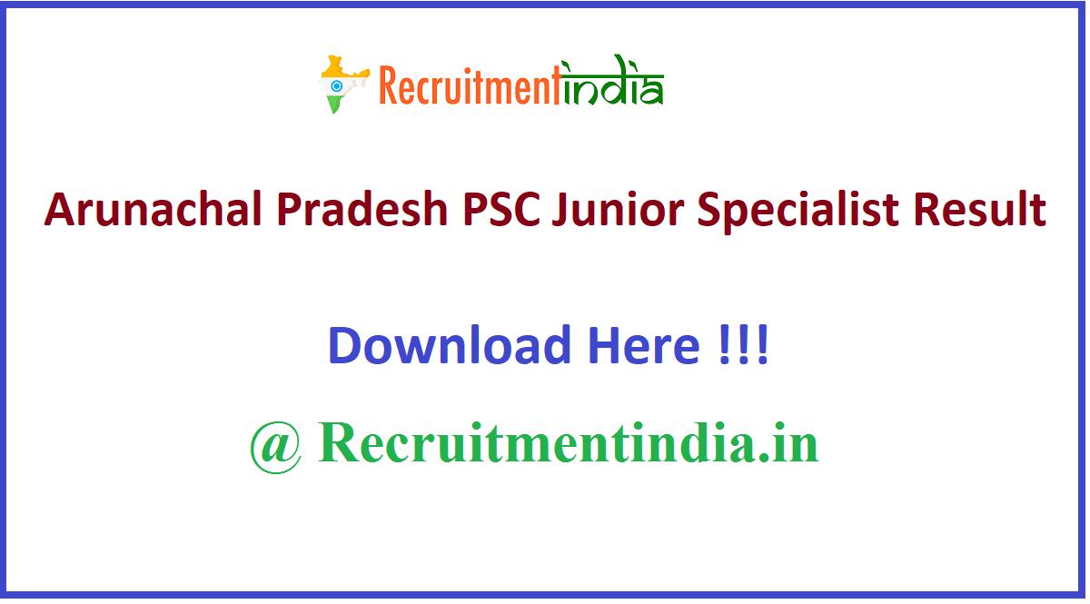Arunachal Pradesh PSC Junior Specialist Result