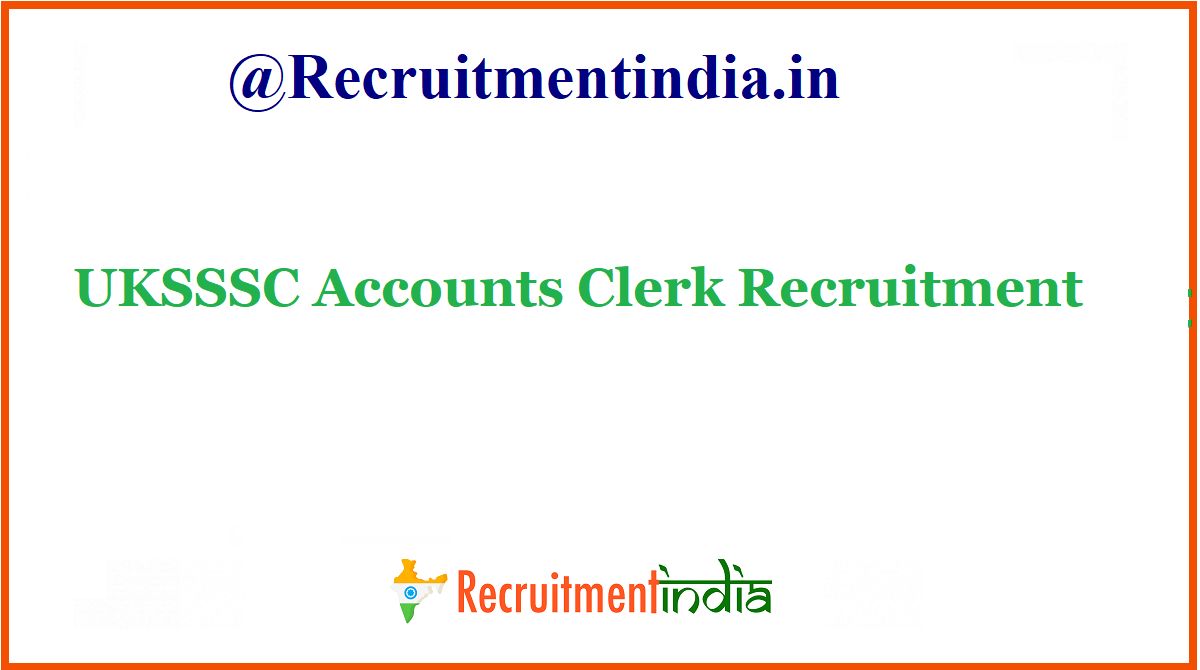 UKSSSC Accounts Clerk Recruitment