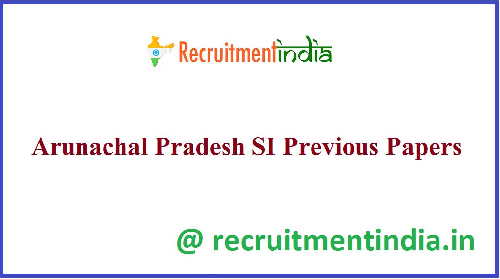Arunachal Pradesh SI Previous Papers
