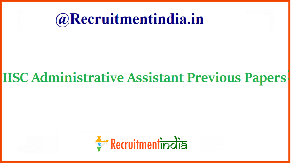 IISC Administrative Assistant Previous Papers