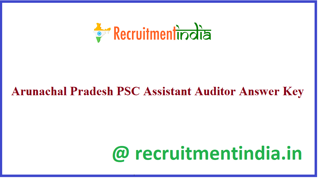 Arunachal Pradesh PSC Assistant Auditor Answer Key